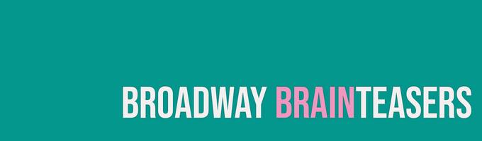 Broadway Brainteasers