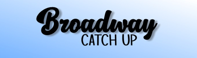 Broadway Catch Up! Articles