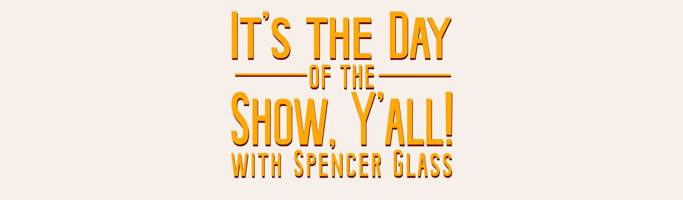 It's the Day of the Show, Y'All!