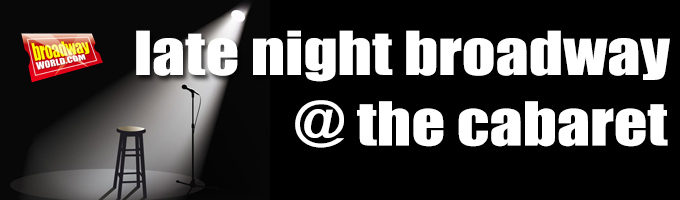 LATE NIGHT BROADWAY - @ THE CABARET