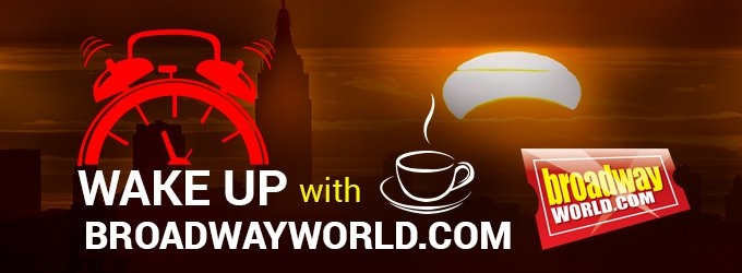WAKE UP WITH BROADWAYWORLD Articles