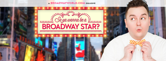So Ya Wanna Be a Broadway Star?