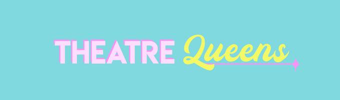 Theatre Queens Articles