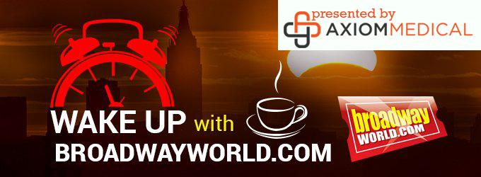WAKE UP WITH BROADWAYWORLD