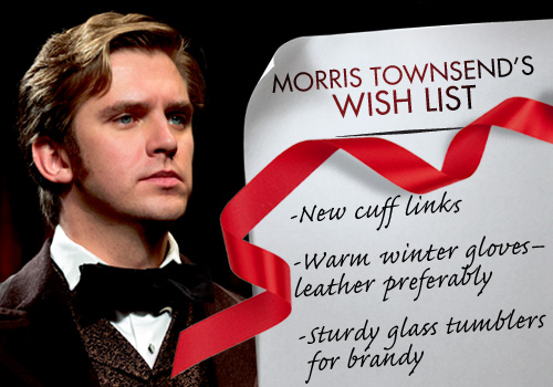 THE HEIRESS Contest: Win 'Morris Townsend's' Wish List!