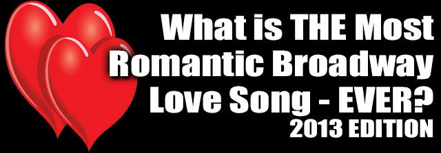 BWW's 2013 Valentine's Day Spectacular! 750+ Stars Tell Us 'What is the Most Romantic Broadway Love Song Ever?'