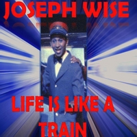 Joseph Wise's 'Life Is Like A Train' Single Now Available