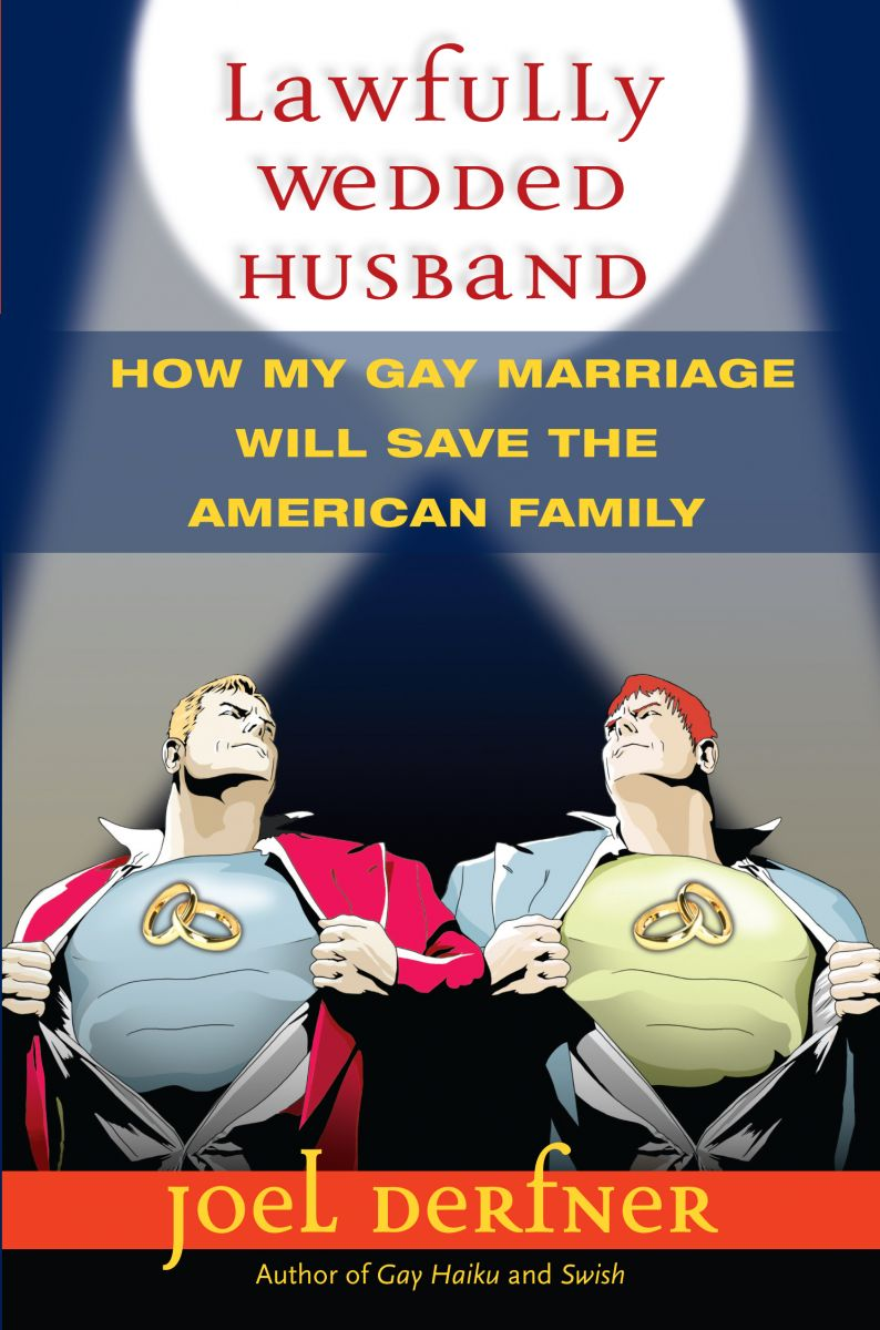 Joel Derfner Releases Memoir, LAWFULLY WEDDED HUSBAND: HOW MY GAY MARRIAGE WILL SAVE THE AMERICAN FAMILY