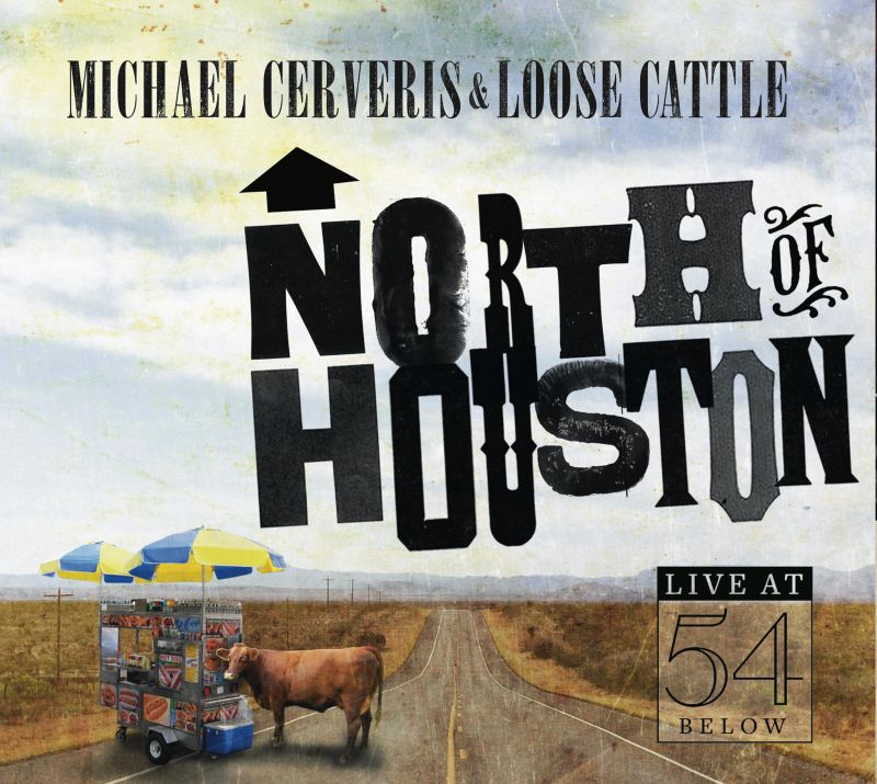 BWW CD Reviews: Michael Cerveris & Loose Cattle's NORTH OF HOUSTON – Live at 54 BELOW is Twangy Country Bliss