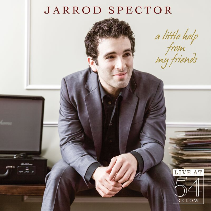 BWW CD Reviews: Jarrod Spector's A LITTLE HELP FROM MY FRIENDS: Live at 54 BELOW's Frills Don't Thrill