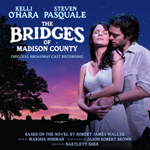 THE BRIDGES OF MADISON COUNTY Original Cast Recording Now Available