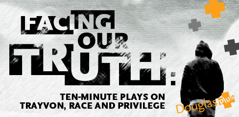 CTG to Present Special Reading of FACING OUR TRUTH to Mark First Anniversary of Trayvon Martin Shooting, 7/13