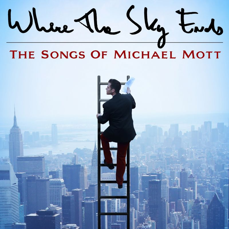 BWW CD Reviews: Broadway Records' WHERE THE SKY ENDS: THE MUSIC OF MICHAEL MOTT Awakens Dreamers