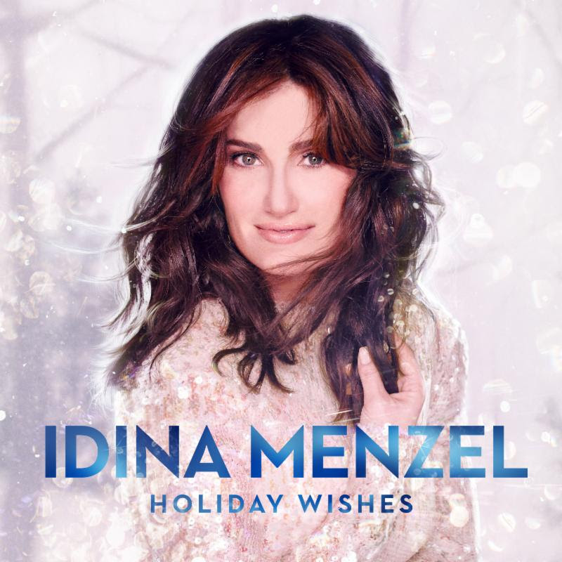 Happy Early Holidays! Idina Menzel's HOLIDAY WISHES Album Will Get October 14 Release