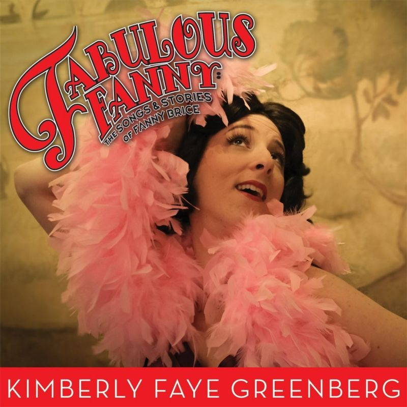 BWW CD Reviews: Kimberly Faye Greenberg's FABULOUS FANNY: THE SONGS & STORIES OF FANNY BRICE Channels the Icon