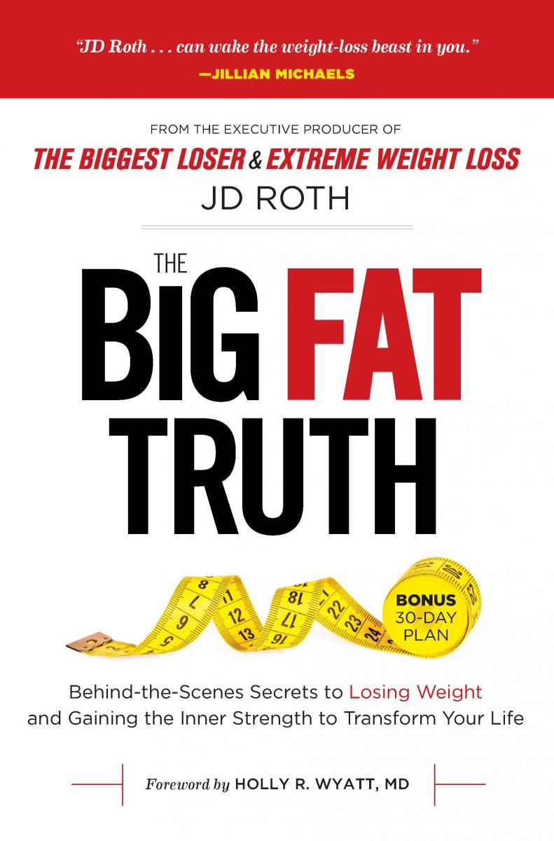 BWW Interview: 'Biggest Loser' and 'Extreme Weight Loss' Producer JD ROTH Talks Weight Loss Secrets, Motivation, Setbacks, and New Book Launch, THE BIG FAT TRUTH