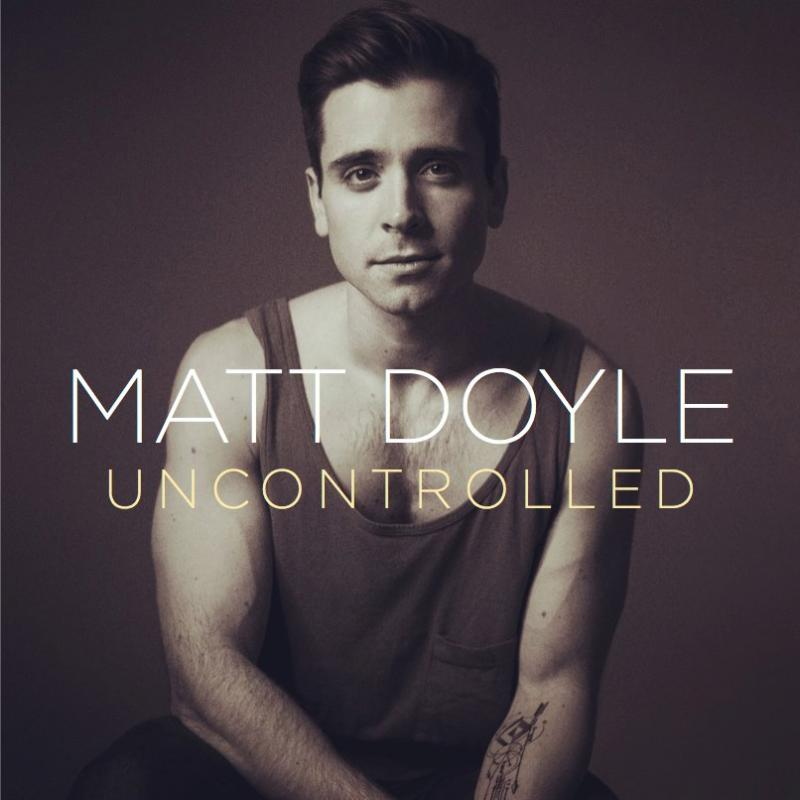BWW CD Review: Matt Doyle's UNCONTROLLED is Heartfelt Pop Perfection