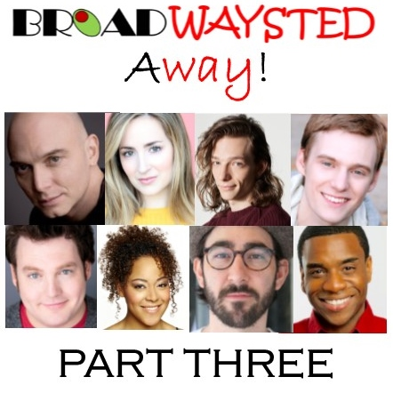 Listen to Episode 3 of 'Broadwaysted Away' and Get EXCLUSIVE Behind-the-Scenes Stories