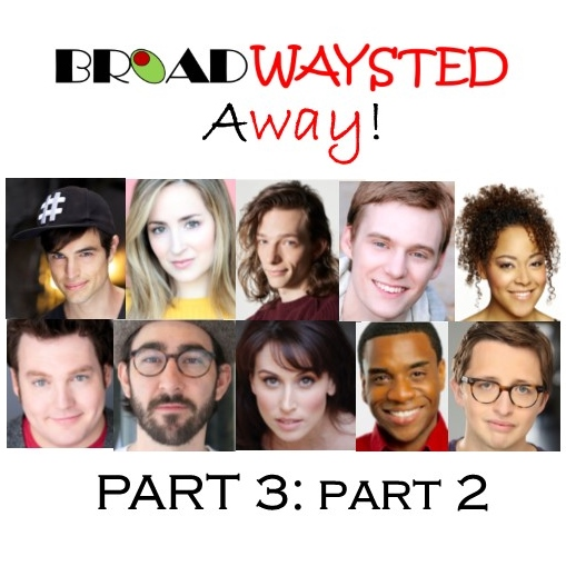 Listen to Episode 3, Part 2 of 'Broadwaysted Away' and Get EXCLUSIVE Behind-the-Scenes Stories
