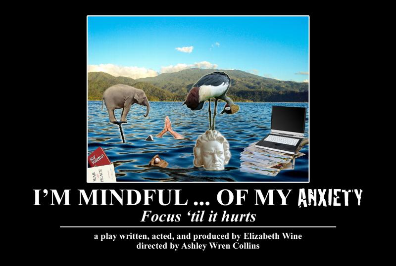 I'M MINDFUL...OF MY ANXIETY Opens 9/22 at Medicine Show Theatre