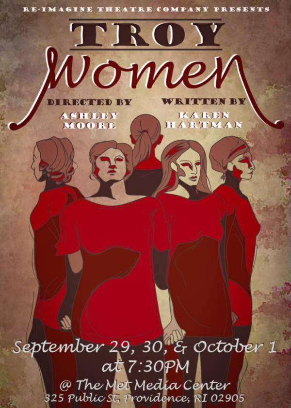 Re-Imagine Theatre is proud to present Troy Women written by Karen Hartman.  Limited Run - See it September 29th @ 7:30, September 30th @ 7:30, or October 1st @ 7:30  325 Public St. Providence, RI 02905