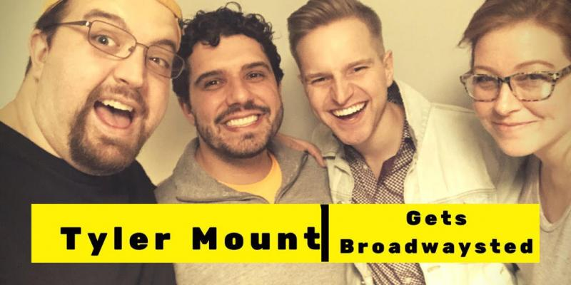 The 'Broadwaysted' Podcast Welcomes Actor and Vlogger Tyler Mount