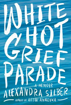 Actress and Author Alexandra Silber's Memoir 'White Hot Grief Parade' Released Today