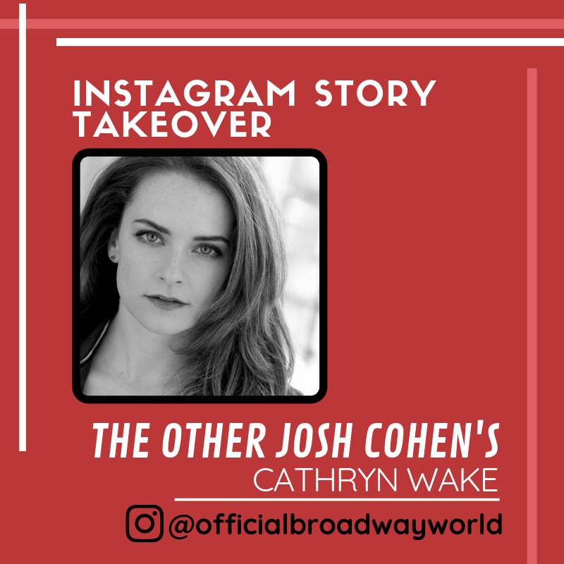 THE OTHER JOSH COHEN's Cathryn Wake Takes Over Instagram Tomorrow!