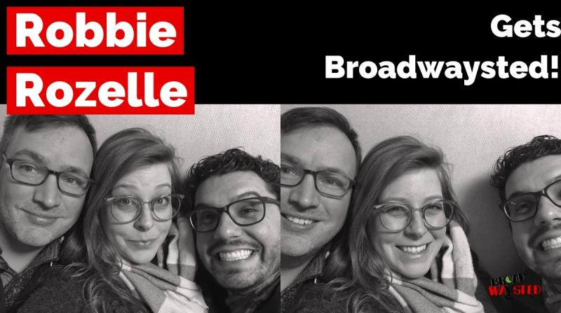 The 'Broadwaysted' Podcast Welcomes Performer, Director, Broadway Records' Designer Robbie Rozelle