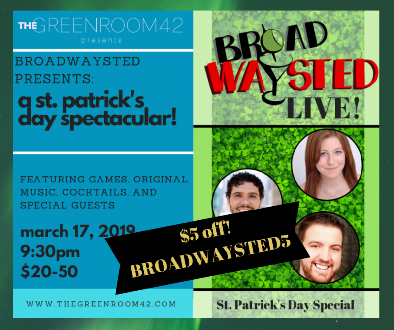 Celebrate St. Patrick's Day with the Gang from the Broadwaysted Podcast