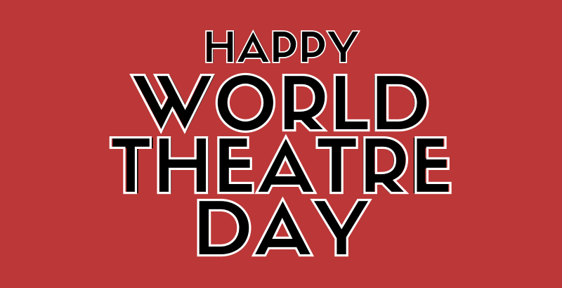 Social Roundup: Celebrating World Theatre Day!