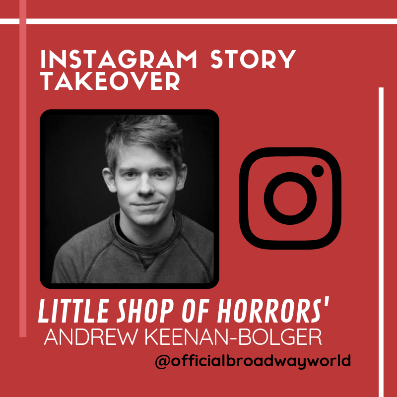 LITTLE SHOP OF HORRORS' Andrew Keenan-Bolger Takes Over Instagram Today!