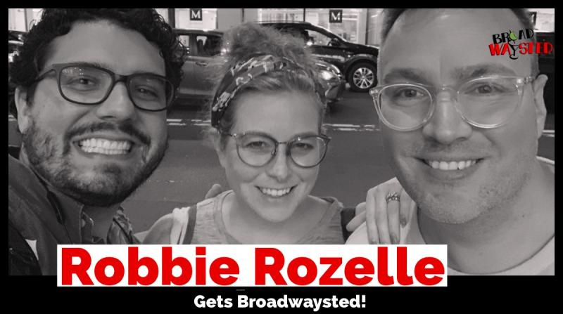 The 'Broadwaysted' Podcast Welcomes Robbie Rozelle to Talk about 54 Below Series
