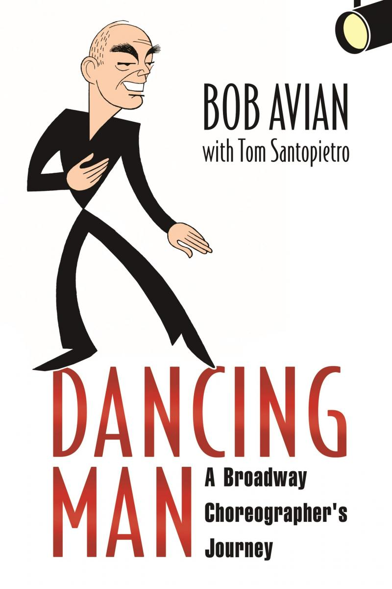 BWW Exclusive: ALL EYES ON: Bob Avian- Richard Jay-Alexander Talks to the 'Dancing Man' About His Decades in the Biz