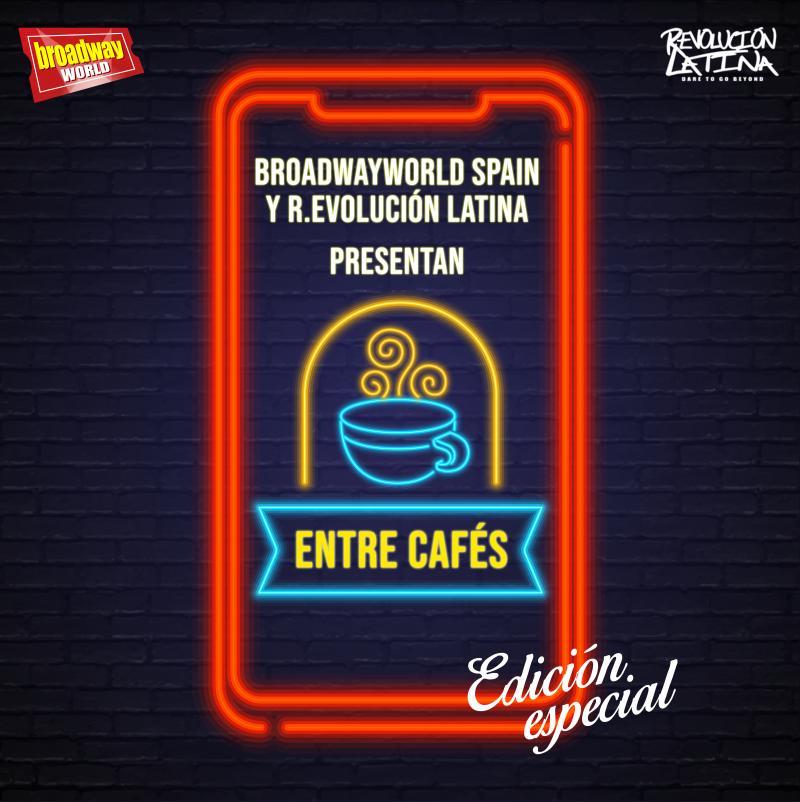 BroadwayWorld Spain y R.Evolución Latina unen fuerzas en una Edición Especial de ENTRE CAFES