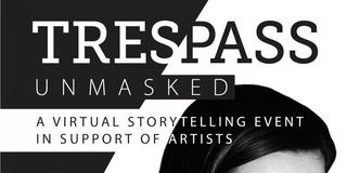 Dark Glass Theatre Presents 'Trespass Unmasked: A Virtual Storytelling Event'