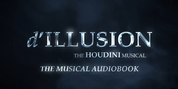 D'ILLUSION: THE HOUDINI MUSICAL Announces Launch of Audiobook