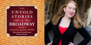 Join the BroadwayWorld Book Club with THE UNTOLD STORIES OF BROADWAY Vol. 1 and Discuss with Jennifer Ashley Tepper
