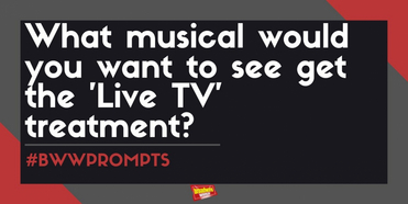 BWW Prompts: Which Musical Should Get the Live TV Treatment Next?