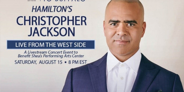 Shea's Will Present a Virtual Benefit Concert With HAMILTON'S Christopher Jackson Photo