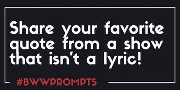 BWW Prompts: Share Your Favorite Non-Lyric Quote from A Musical! Photo