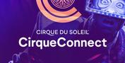 Cirque Du Soleil Launches All-New CirqueConnect Digital Experience Photo