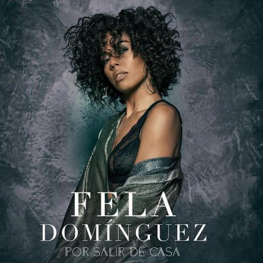 Fela Domínguez estrena su nuevo sencillo 'Por Salir de Casa'