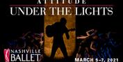 Nashville Ballet To Present ATTITUDE: A Two-Part Virtual Series Photo
