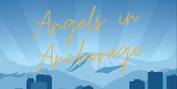 Anchorage Community Theatre Presents ANGELS IN ANCHORAGE Photo