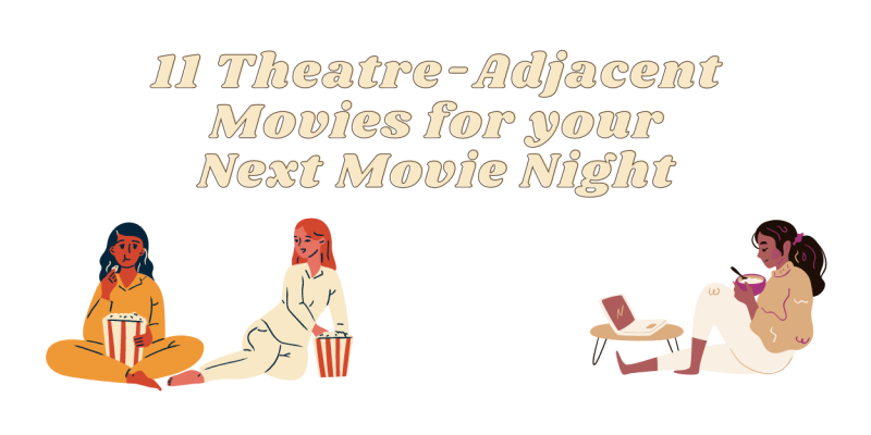Student Blog: 11 Theatre-Adjacent Movies for Your Next Movie Night