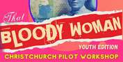 BWW Feature: THAT BLOODY WOMAN - YOUTH EDITION Comes to Christchurch Photo