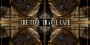 Review: THE TIME TRAVEL CAFE at Anywhere Festival Photo