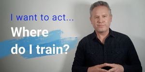 BWW Blog: I Want to Act. Where Do I Train? Video