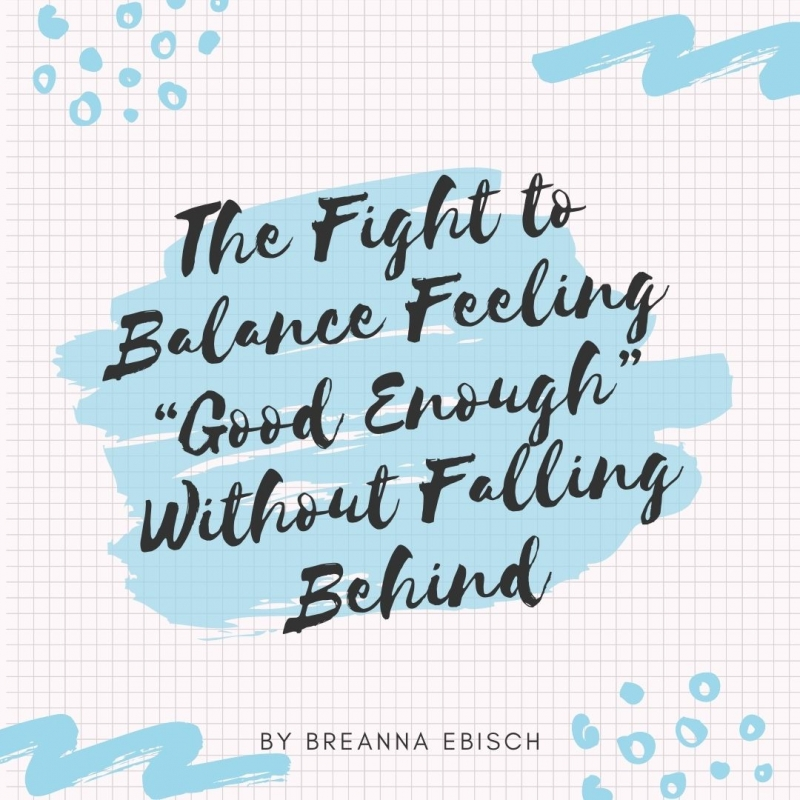"""Student Blog: The Fight to Balance Feeling """"Good Enough"""" Without Falling Behind"""